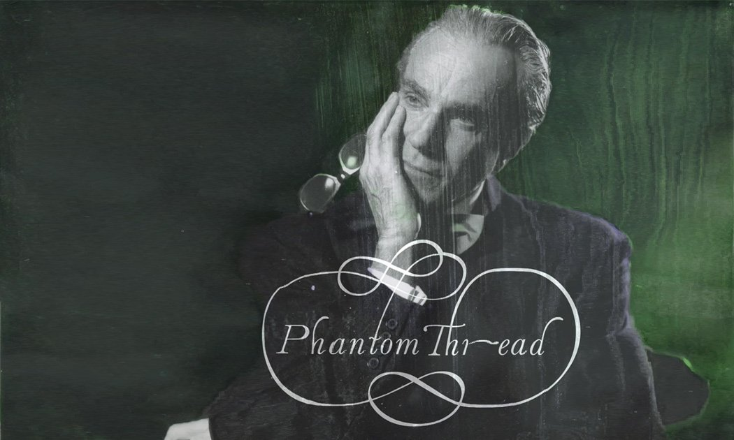 Phantom Thread: Romancing a Dispassionate Man